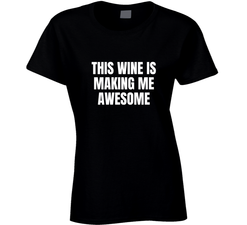 Wine Lover Funny Gift Drinking Fancy Awesome Female Ladies T Shirt