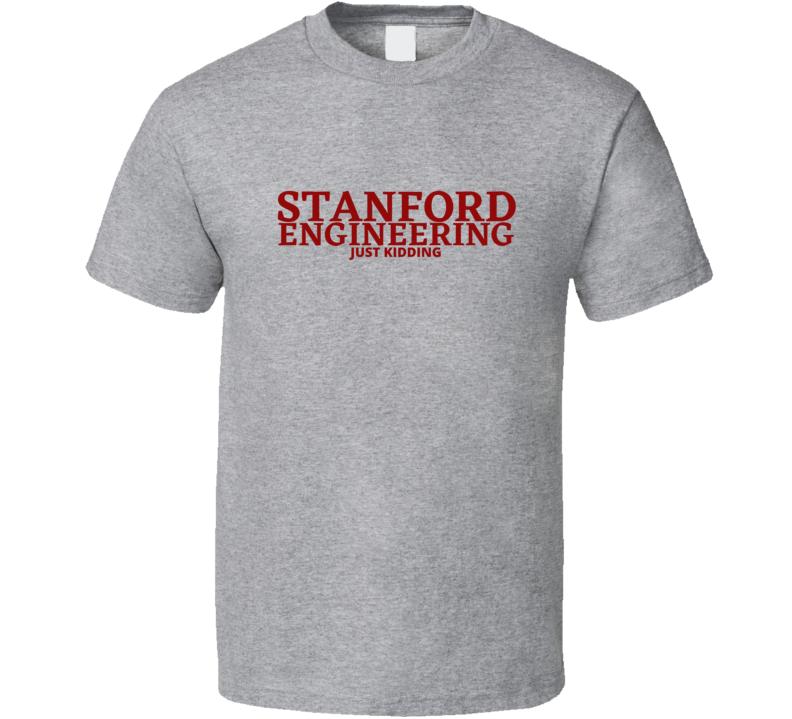Stanford Engineering Just Kidding Massachusetts School University Academic Funny Joke Gift Fan T Shirt
