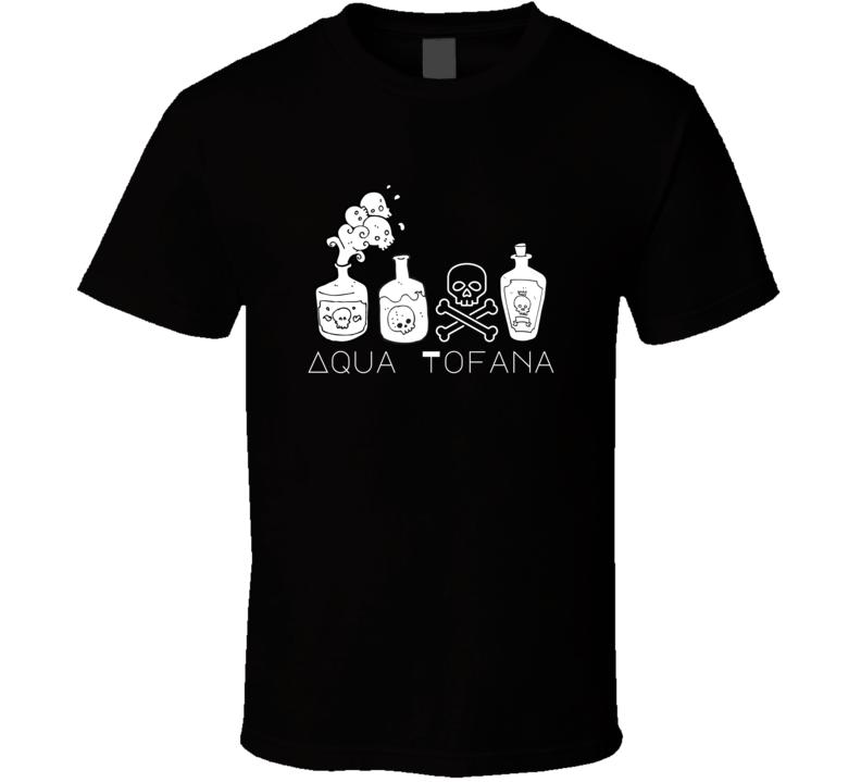 Aqua Tofana Poison Perfume Rome Italy Elixer Murder Mystery Potion Skull Death Witch T Shirt
