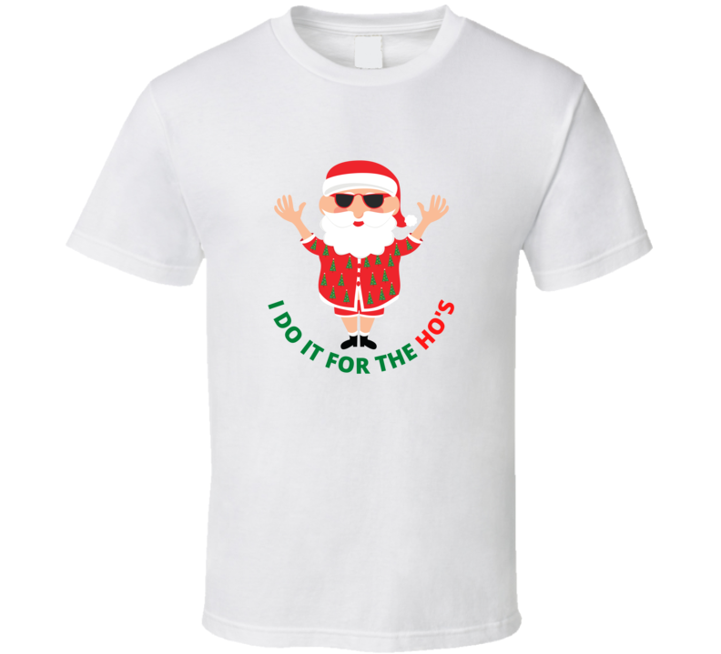 Christmas Santa Do It For The Hos Funny Winter Present Gift Ugly Xmas Sweater Party T Shirt