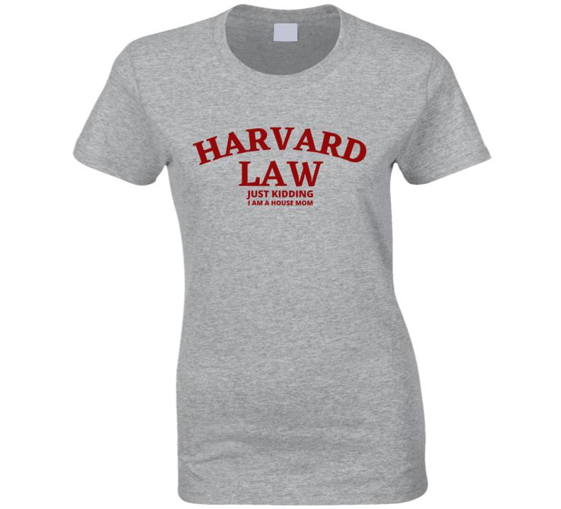 Harvard Law Just Kidding House Mom School University College Academic Funny Joke Student Gift Fan Ladies T Shirt