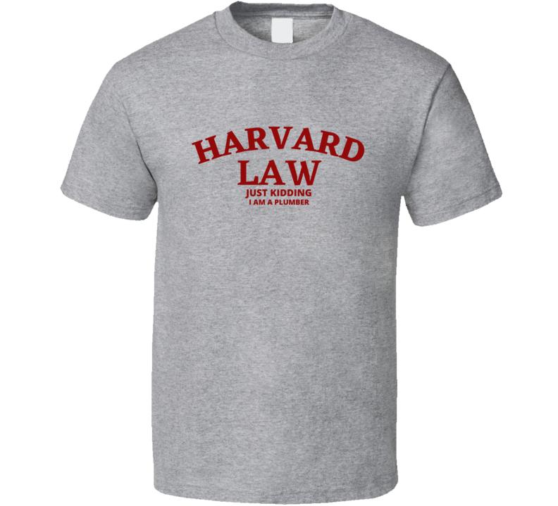 Harvard Law Just Kidding Plumber Job Profession School University College Academic Funny Joke Student Gift Fan T Shirt