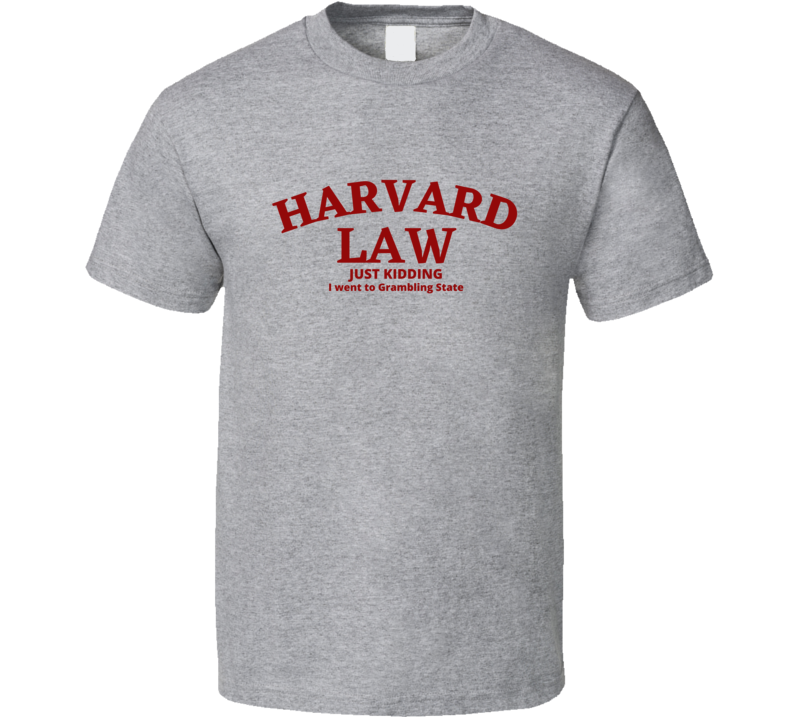 Harvard Law Just Kidding I Went To Grambling State School University College Academic Funny Joke Student Gift Fan T Shirt