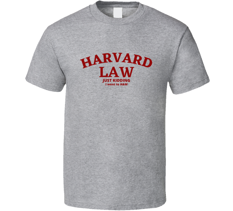 Harvard Law Just Kidding I Went To A&m School University College Academic Funny Joke Student Gift Fan T Shirt