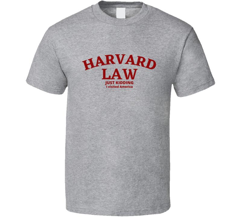 Harvard Law Just Kidding I Visited America Traveller Foreigner School University College Academic Funny Joke Student Gift Fan T Shirt