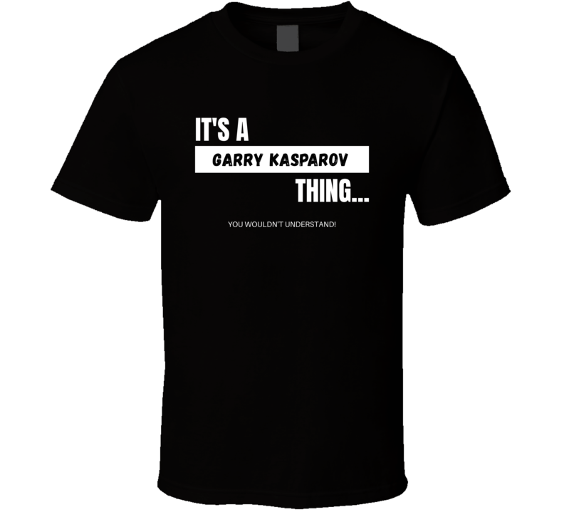 Garry Kasparov Russian Chess Player Wouldn't Understand Cool Sports Fan Gift T Shirt