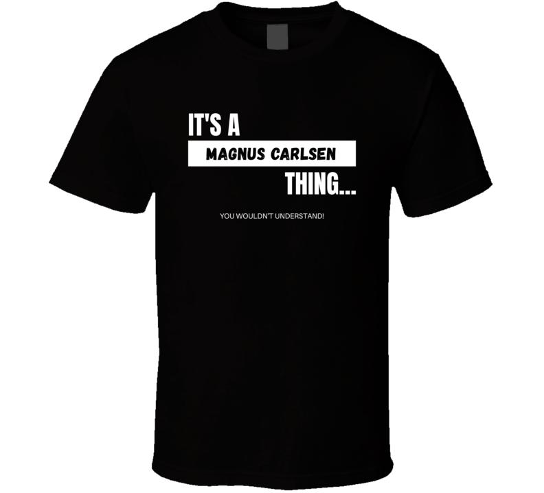 Magnus Carlsen Norwegian Chess Player Wouldn't Understand Cool Sports Fan Gift T Shirt