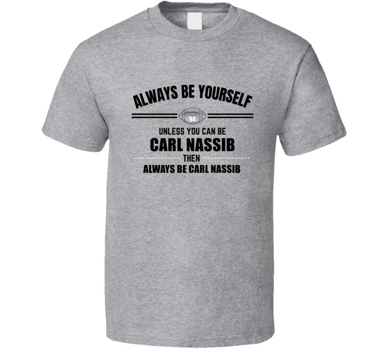 Always Be Like Carl Nassib Las Vegas Football Player Team Fan Gift Cool Draft Inspired T Shirt