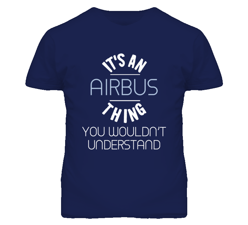Its An Airbus Thing You Wouldnt Understand T Shirt