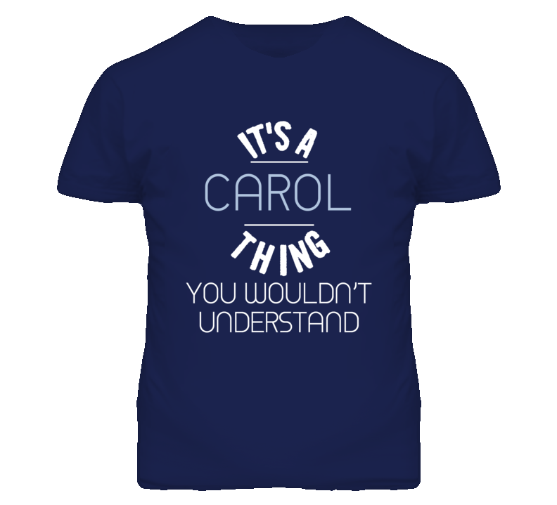 Its A Carol Thing You Wouldnt Understand Funny T Shirt