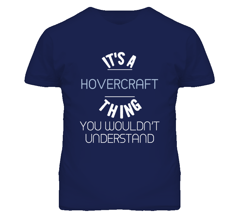 Its A Hovercraft Thing You Wouldnt Understand Funny T Shirt