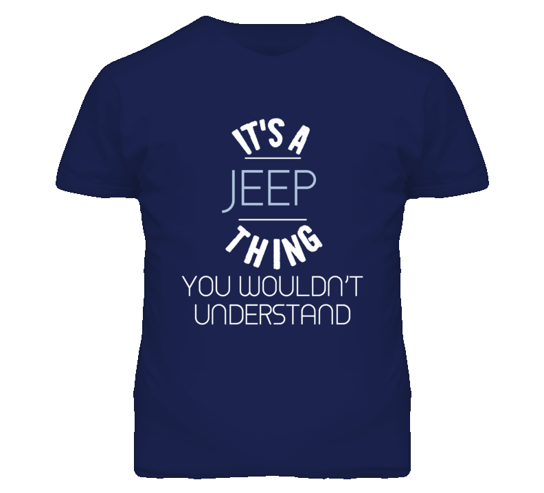 Its A Jeep Thing You Wouldnt Understand Funny T Shirt