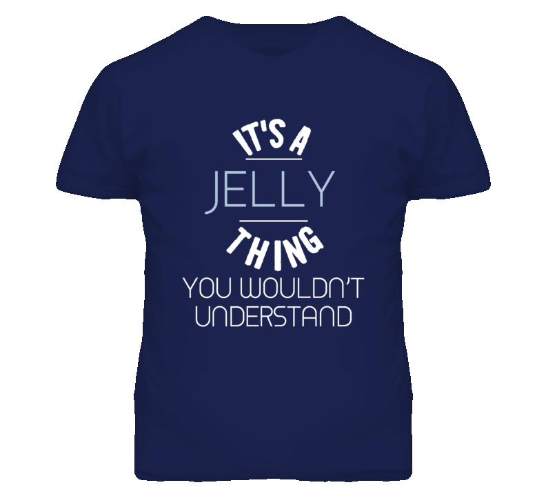 Its A Jelly Thing You Wouldnt Understand Funny T Shirt