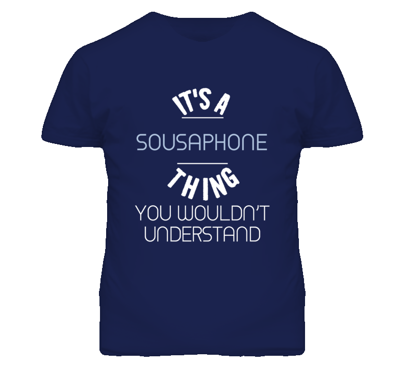 Its A Sousaphone Thing You Wouldnt Understand Funny T Shirt