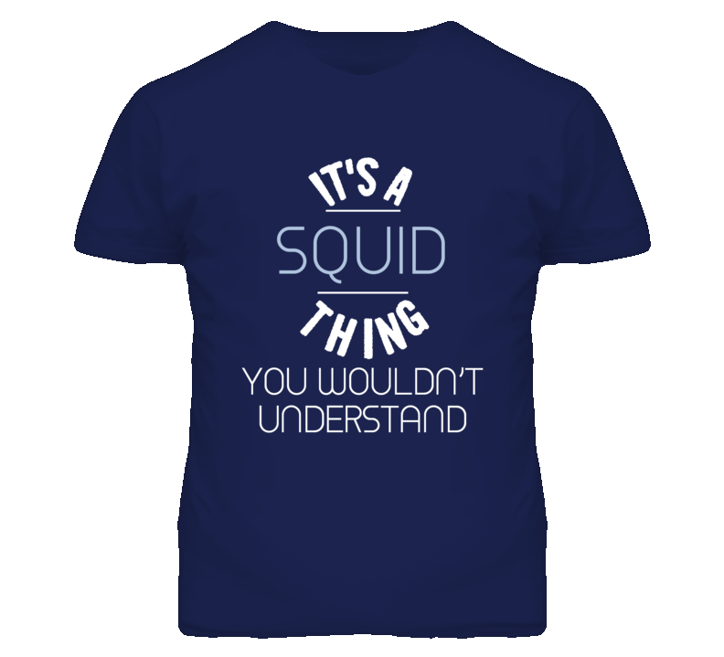 Its A Squid Thing You Wouldnt Understand Funny T Shirt