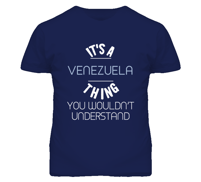 Its A Venezuela Thing You Wouldnt Understand Funny T Shirt