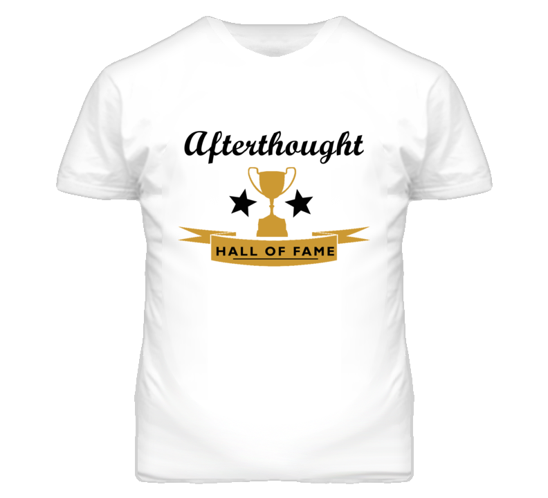 Afterthought Essential Hall Of Fame T Shirt