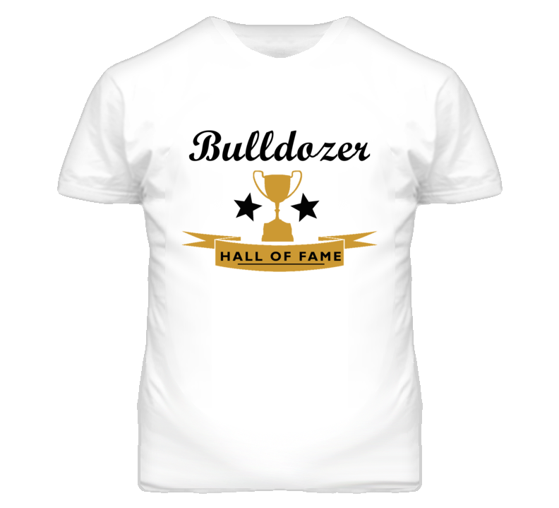 Bulldozer Essential Hall Of Fame T Shirt