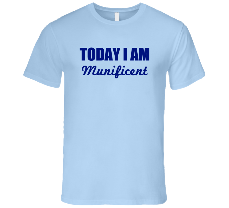 Today I Am Munificent Inspirational Quote T Shirt