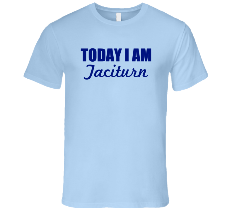 Today I Am Taciturn Inspirational Quote T Shirt