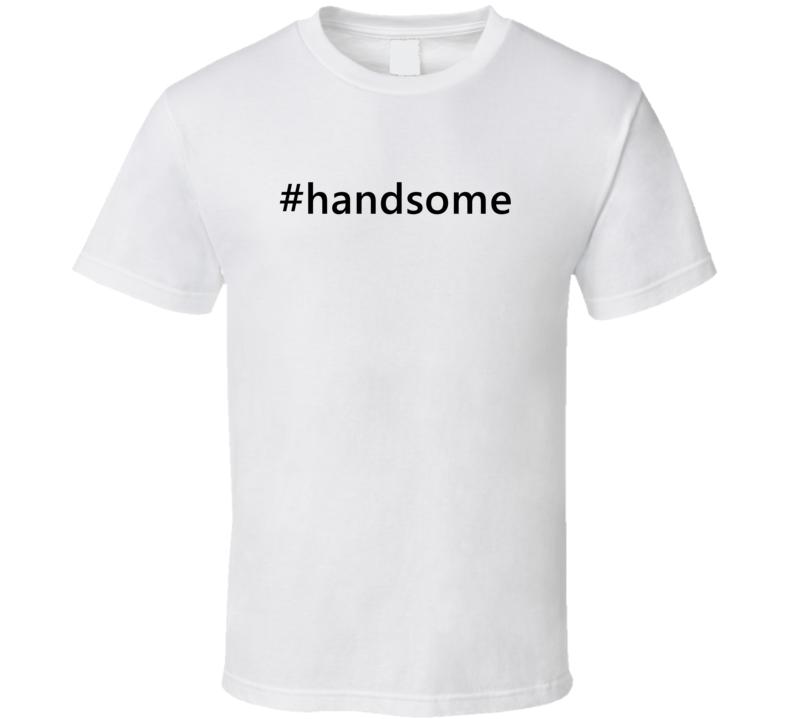 Hashtag Handsome Popular Trending Essential IG Caption T Shirt