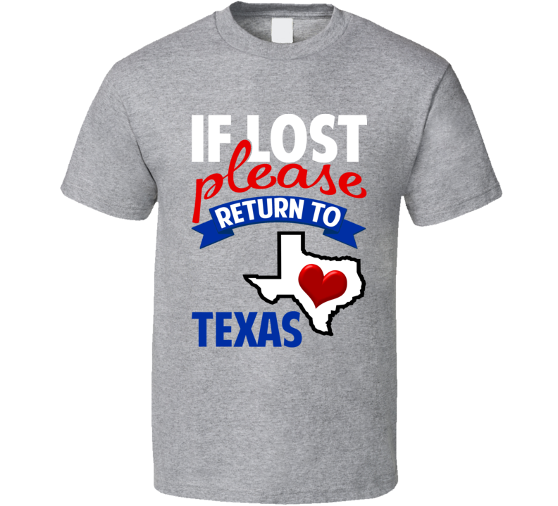 If Lost Please Return To The Heart Of Texas State T Shirt