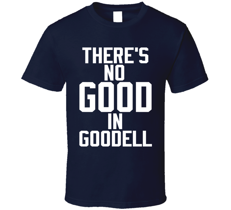 Theres No Good In Goodell Anit Roger Goodell Football Commissioner T Shirt