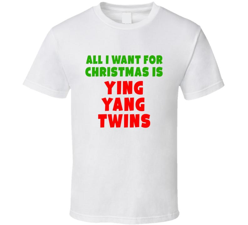 Ying Yang Twins Christmas.All I Want For Christmas Is Ying Yang Twins Fan Xmas Gift T Shirt