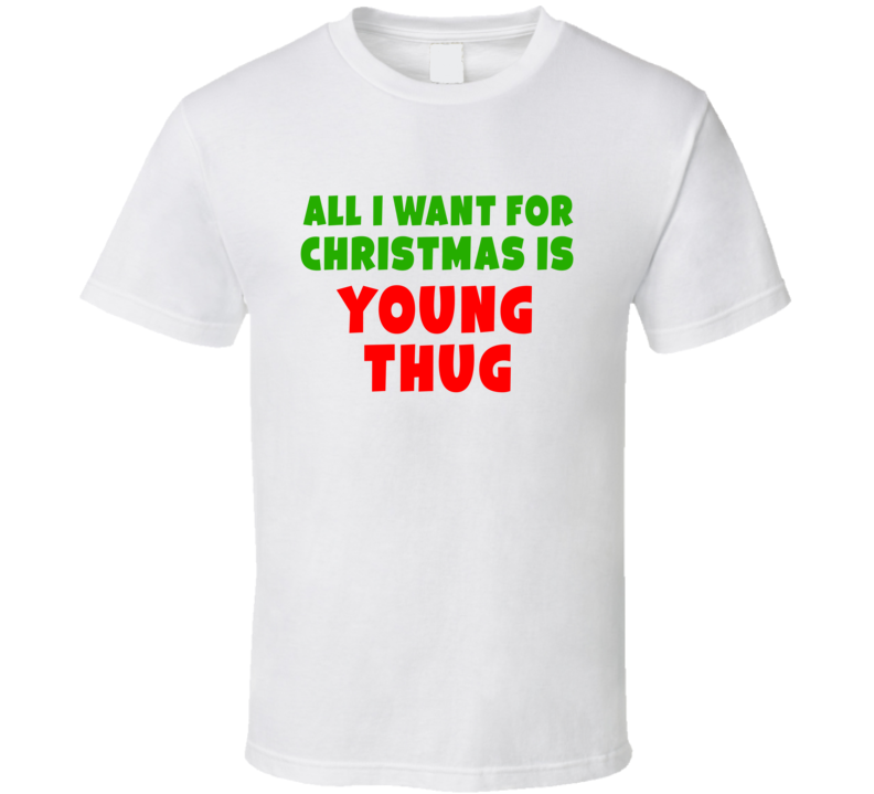 All I Want For Christmas Is Young Thug Fan Xmas Gift T Shirt