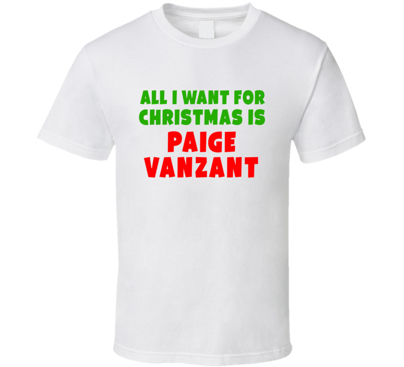 All I Want For Christmas Is Paige Vanzant Fighter Fan Xmas Gift T Shirt