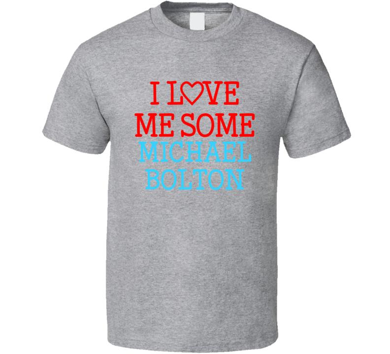 I Love Me Some Michael Bolton Fan Heart Celeb Gift T Shirt