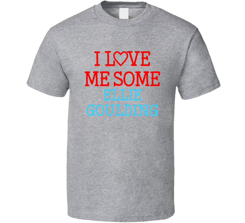 I Love Me Some Ellie Goulding Fan Heart Celeb Gift T Shirt