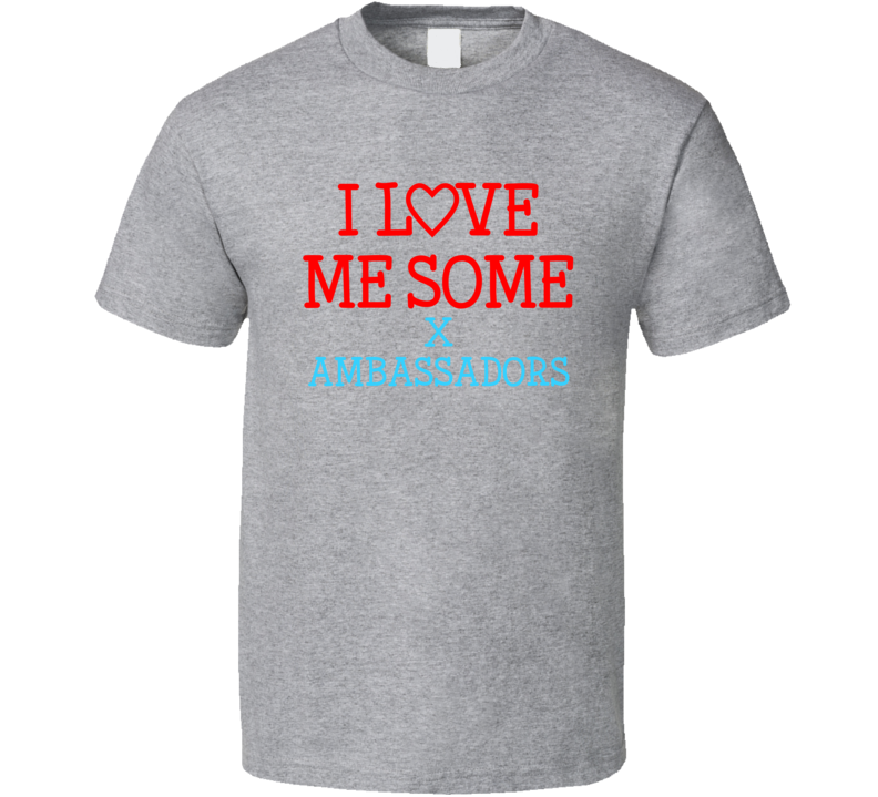 I Love Me Some X Ambassadors Fan Heart Celeb Gift T Shirt