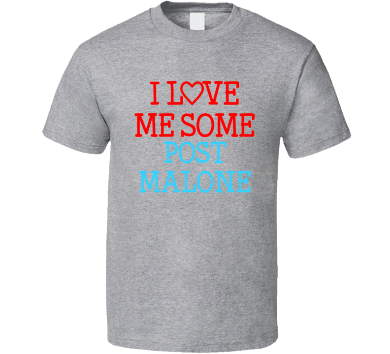 I Love Me Some Post Malone Fan Heart Celeb Gift T Shirt