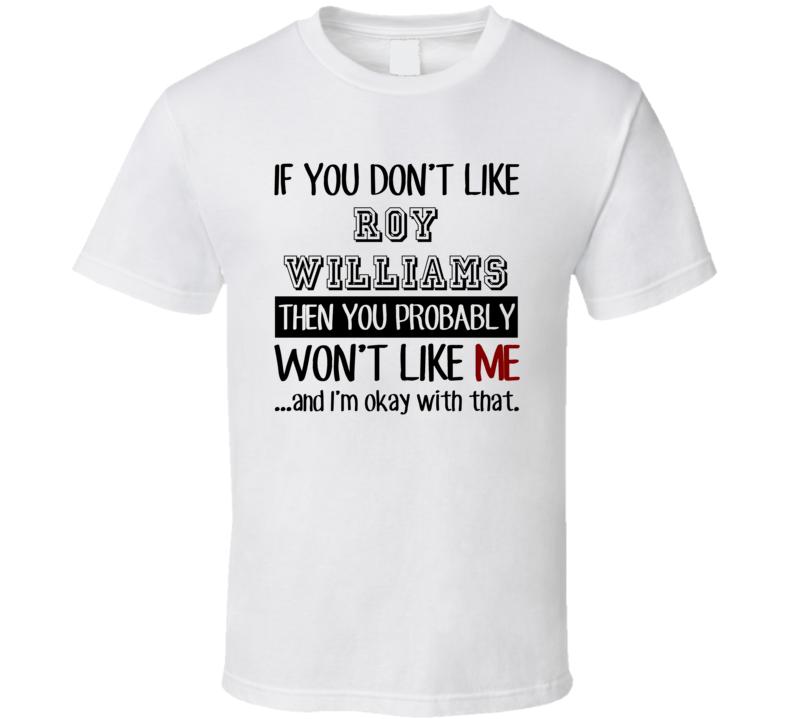 If You Dont Like Roy Williams Fan Basketball Coach T Shirt