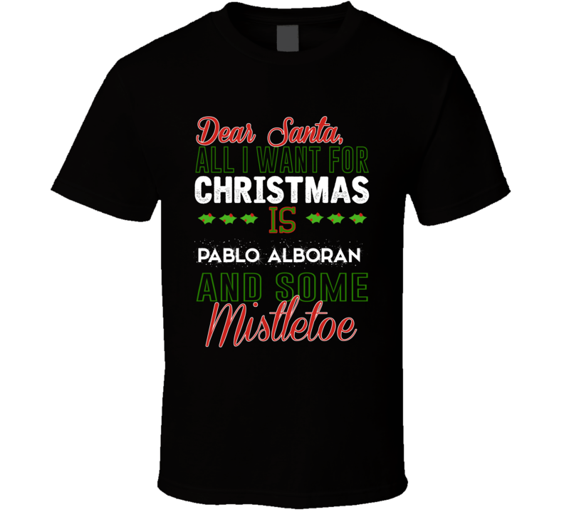 All I Want For Christmas Is Pablo Alboran And Some Mistletoe Dj T Shirt