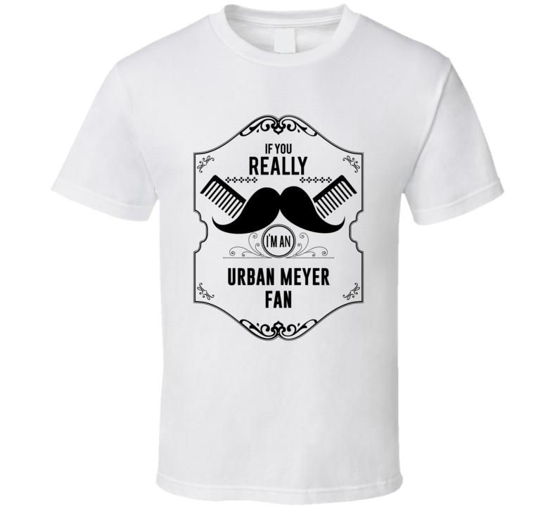 If You Moustache Im An Urban Meyer Fan Football Coach T Shirt
