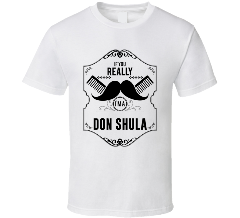 If You Moustache Im A Don Shula Fan Football Coach T Shirt