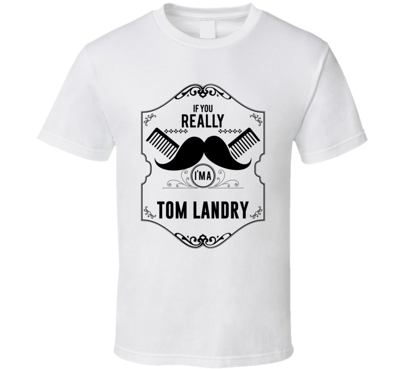 If You Moustache Im A Tom Landry Fan Football Coach T Shirt