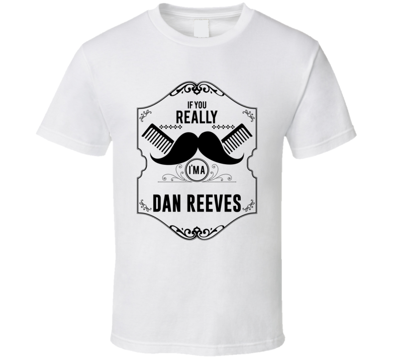 If You Moustache Im A Dan Reeves Fan Football Coach T Shirt