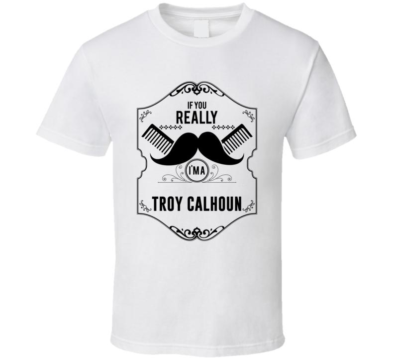If You Moustache Im A Troy Calhoun Fan Football Coach T Shirt