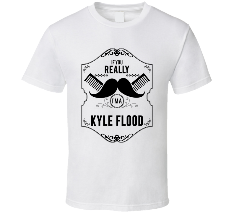 If You Moustache Im A Kyle Flood Fan Football Coach T Shirt
