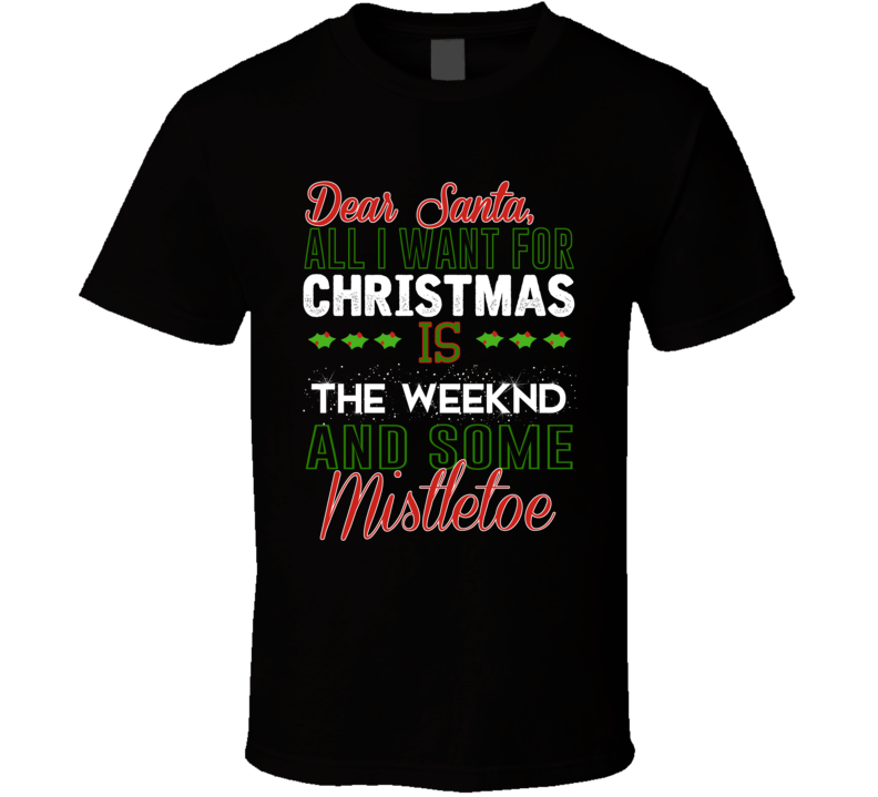 All I Want For Christmas Is The Weeknd And Some Mistletoe Celebrity T Shirt