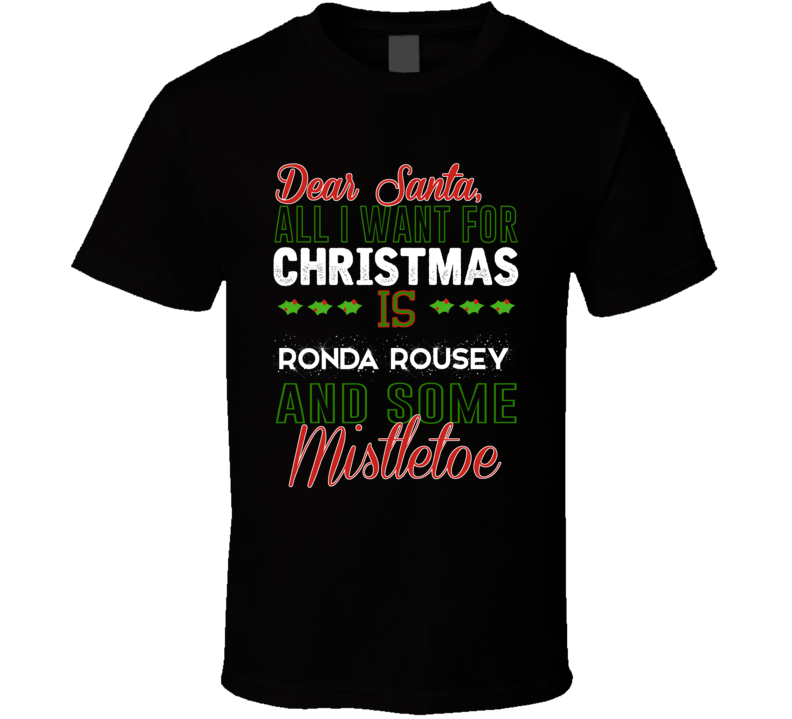 All I Want For Christmas Is Ronda Rousey  And Some Mistletoe Fighter T Shirt