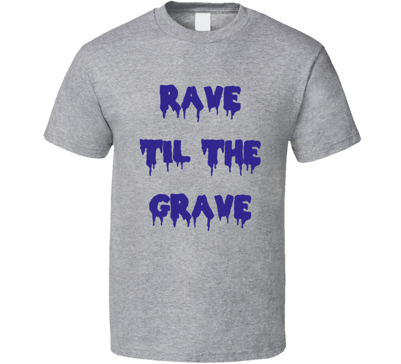 Rave Til The Grave EDM Electric Music Festival T Shirt
