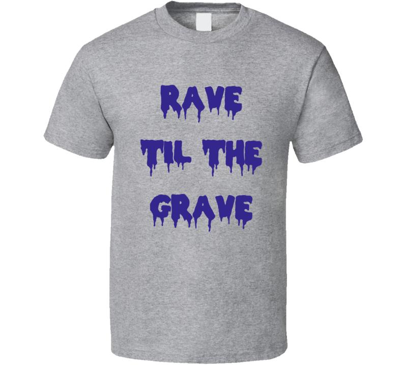 Rave Til The Grave EDM Electric Music Festival T Shirt