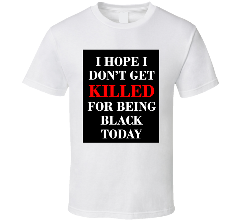 I Hope I Don't Get Killed For Being Black Today Tyreke Smith Cleveland Ohio Football T Shirt
