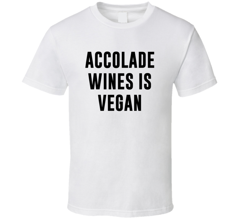 Accolade Wines Is Vegan Funny Alcohol Booze Drinking Party Hipster T Shirt