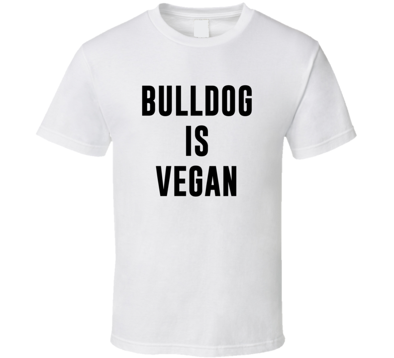 Bulldog Is Vegan Funny Alcohol Booze Drinking Party Hipster T Shirt