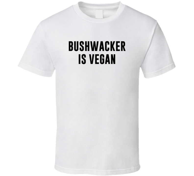 Bushwacker Is Vegan Funny Alcohol Booze Drinking Party Hipster T Shirt